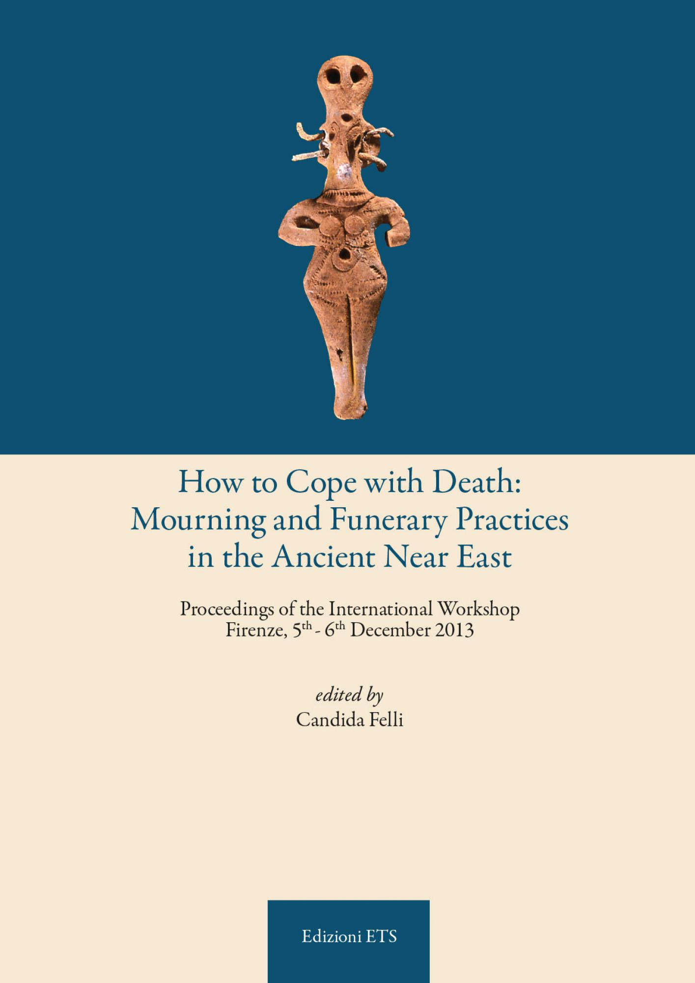 How to Cope with Death: Mourning and Funerary practices in the Ancient Near East.