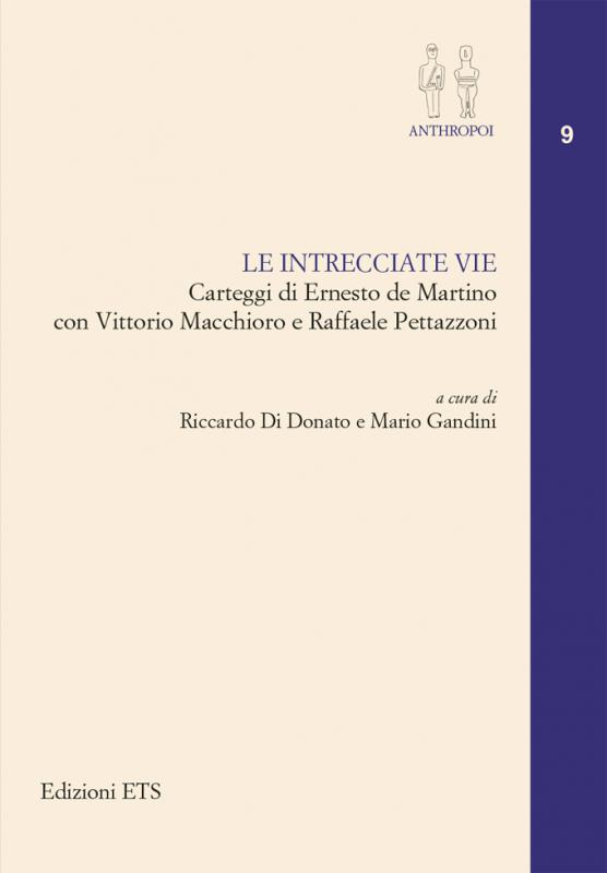 Le intrecciate vie.Carteggi di Ernesto de Martino con Vittorio Macchioro e Raffaele Pettazzoni