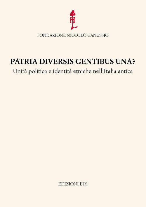 Patria diversis gentibus una?.Unità politica e identità etniche nell'Italia antica