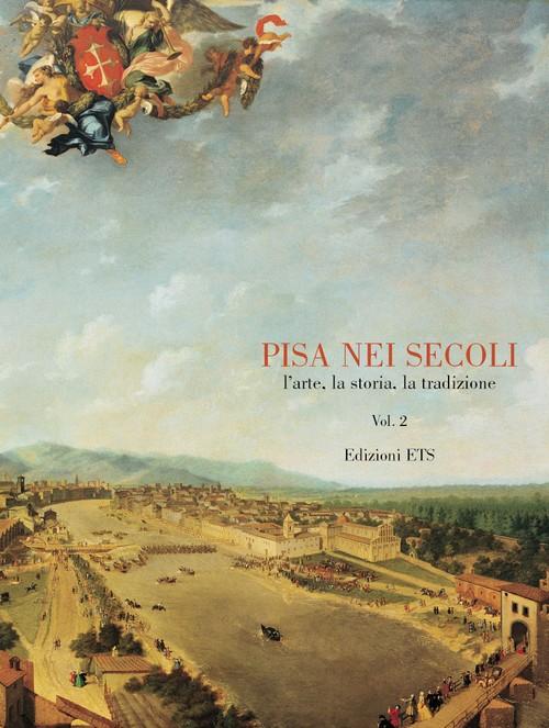 Pisa nei secoli.L'arte, la storia, la tradizione <br> VOL. 2