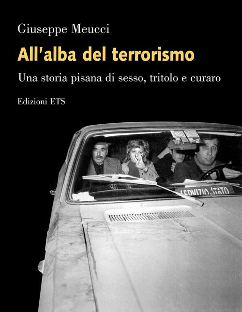 All'alba del terrorismo.Una storia pisana di sesso, tritolo e curaro