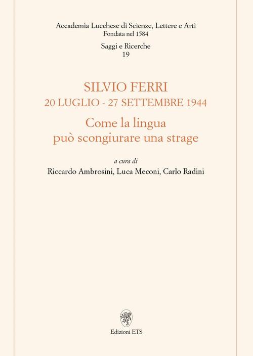 Silvio Ferri 20 luglio - 27 settembre 1944.Come la lingua può scongiurare una strage