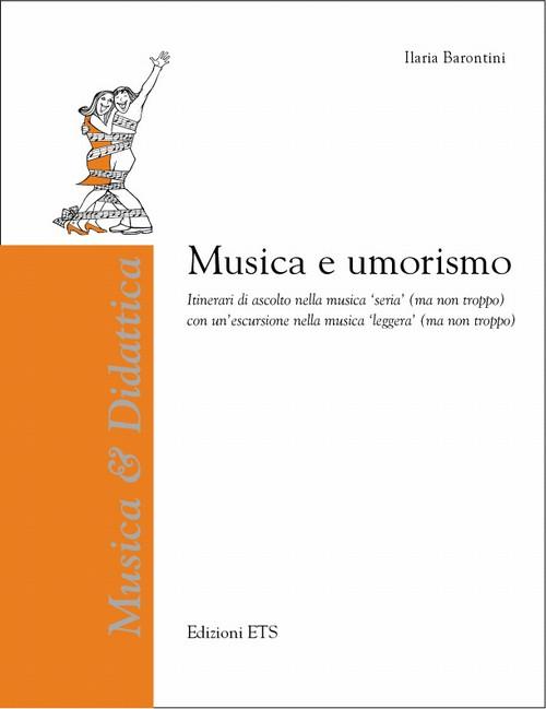 Musica e umorismo.Itinerari di ascolto nella musica 'seria' (ma non troppo) con un'escursione nella musica 'leggera' (ma non troppo)