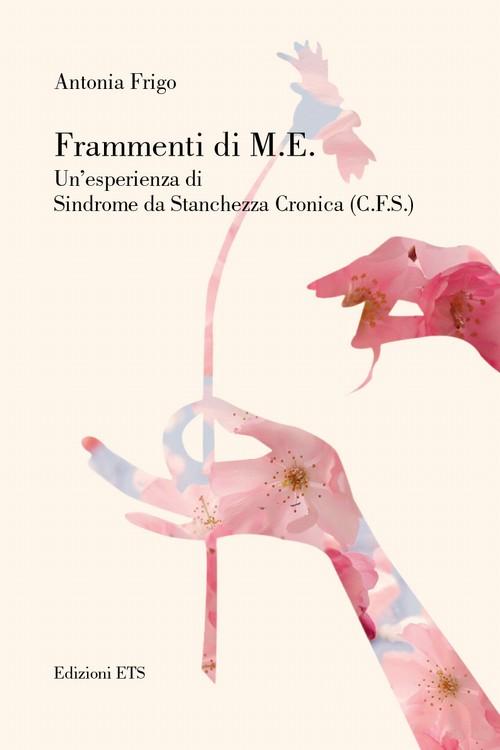 Frammenti di M.E..Un'esperienza di Sindrome di Stanchezza Cronica (C.F.S.)