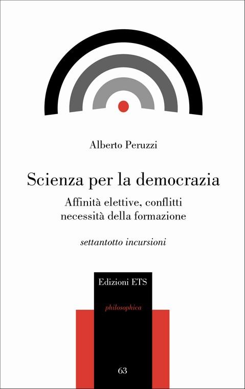 Scienza per la democrazia.Affinità elettive, conflitti, necessità della formazione. Settantotto incursioni