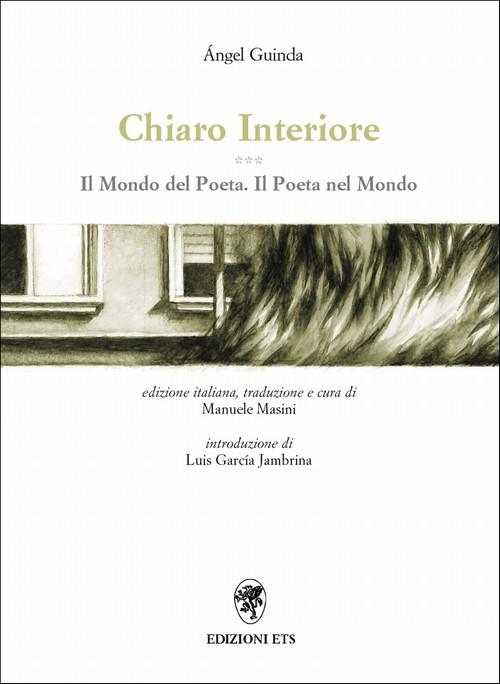Chiaro Interiore.Il Mondo del Poeta. Il Poeta nel Mondo