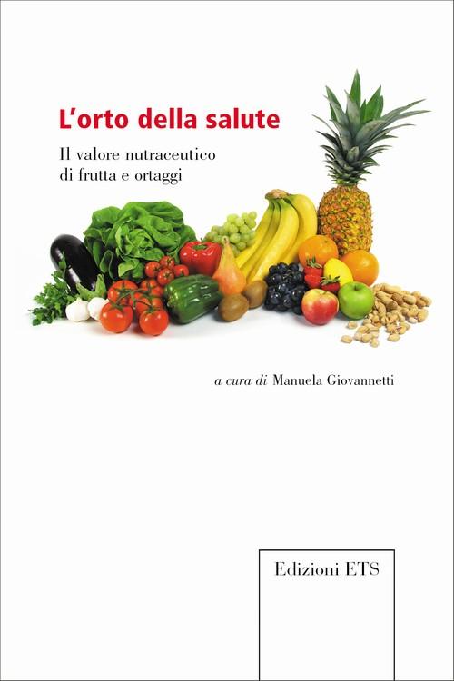 L'orto della salute.Il valore nutraceutico di frutta e ortaggi