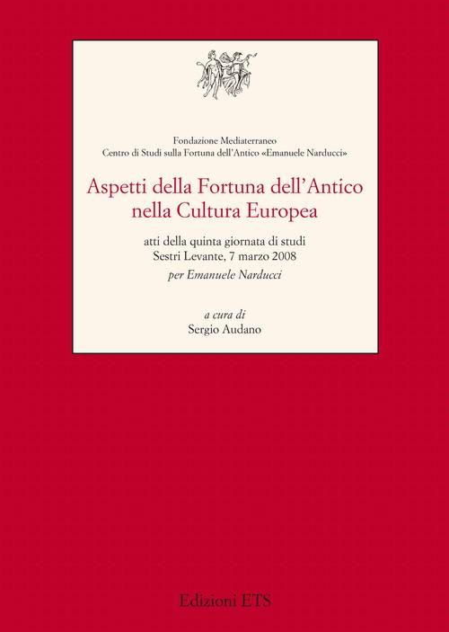 Aspetti della Fortuna dell'Antico nella Cultura Europea / 2008
