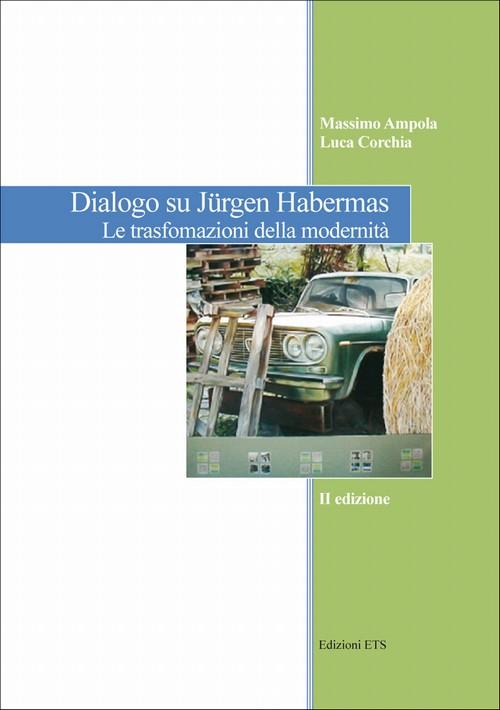 Dialogo su Jürgen Habermas.Le trasformazioni della modernità'