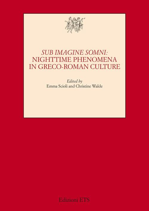 Sub imagine somni.Nighttime Phenomena in Greco-roman Culture