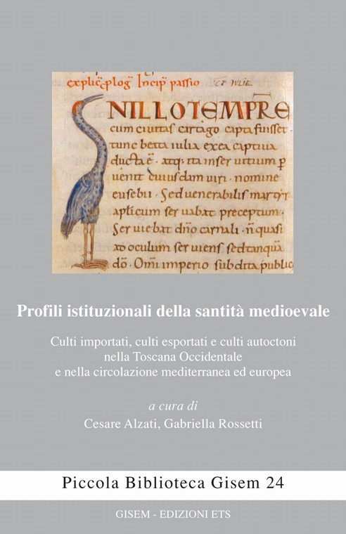 Profili istituzionali della santità medioevale.Culti importati, culti esportati e culti autoctoni nella Toscana Occidentale e nella circolazione mediterranea ed europea