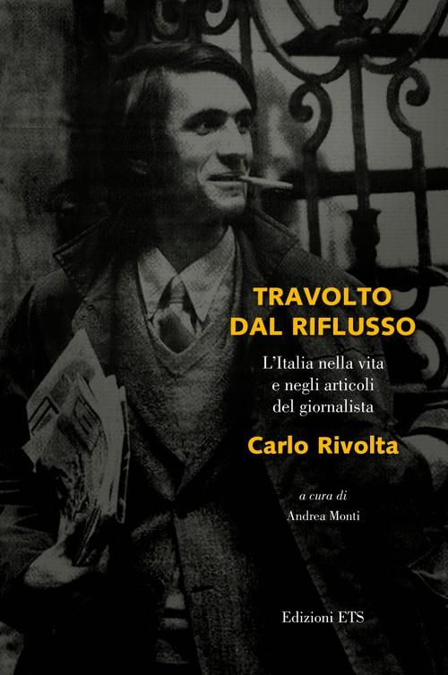 Travolto dal riflusso..L'Italia nella vita e negli articoli <br>del giornalista Carlo Rivolta