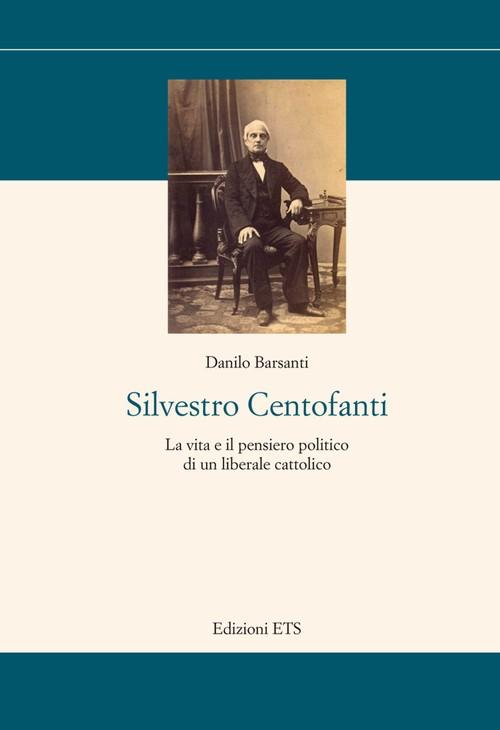 Silvestro Centofanti.La vita e il pensiero politico di un liberale cattolico