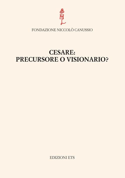 Cesare: precursore o visionario?