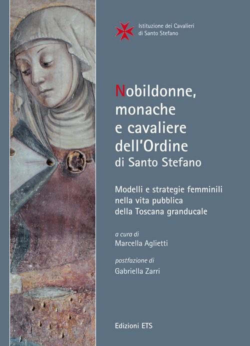 Nobildonne, monache e cavaliere <br>dell'Ordine di Santo Stefano.Modelli e strategie femminili nella vita pubblica <br>della Toscana granducale