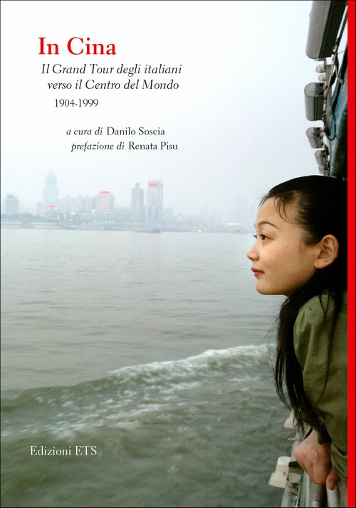 In Cina.Il Grand Tour degli italiani verso il Centro del Mondo 1904-1999