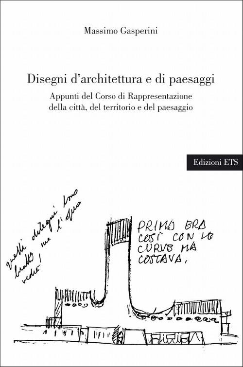Disegni d'architettura e di paesaggi.Appunti del Corso di Rappresentazione della città, del territorio e del paesaggio