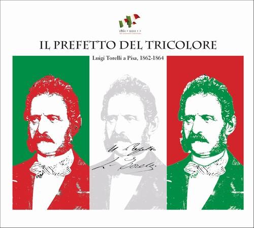 Il prefetto del tricolore.Luigi Torelli a Pisa, 1862-1864