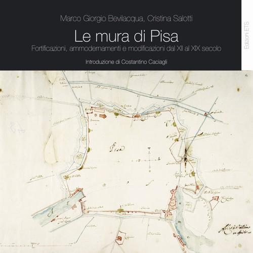 Le mura di Pisa.Fortificazioni, ammodernamenti e modificazioni dal XII al XIX secolo