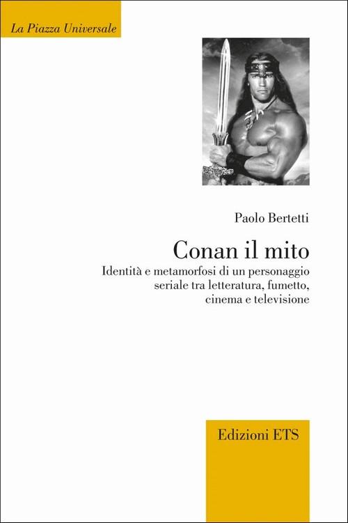 Conan il mito.Identità e metamorfosi di un personaggio seriale tra letteratura, fumetto, cinema e televisione