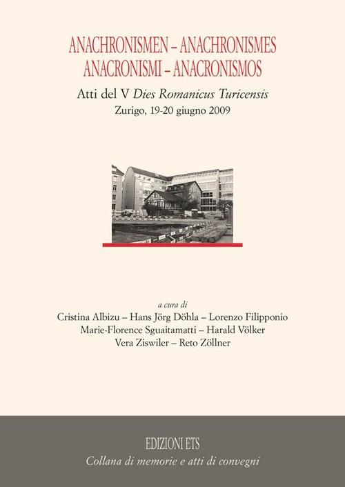 Anachronismen – Anachronismes - Anacronismi – Anacronismos.Atti del V Dies Romanicus Turicensis Zurigo, 19-20 giugno 2009