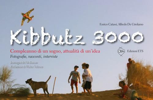 Kibbutz 3000.Compleanno di un sogno, attualità di un'idea<br> Fotografie, racconti, interviste