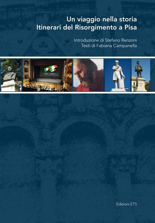 Un viaggio nella storia.Itinerari del Risorgimento a Pisa