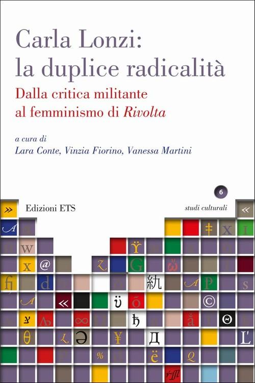Carla Lonzi: la duplice radicalit&agrave;.Dalla critica militante al femminismo di <i>Rivolta</i>