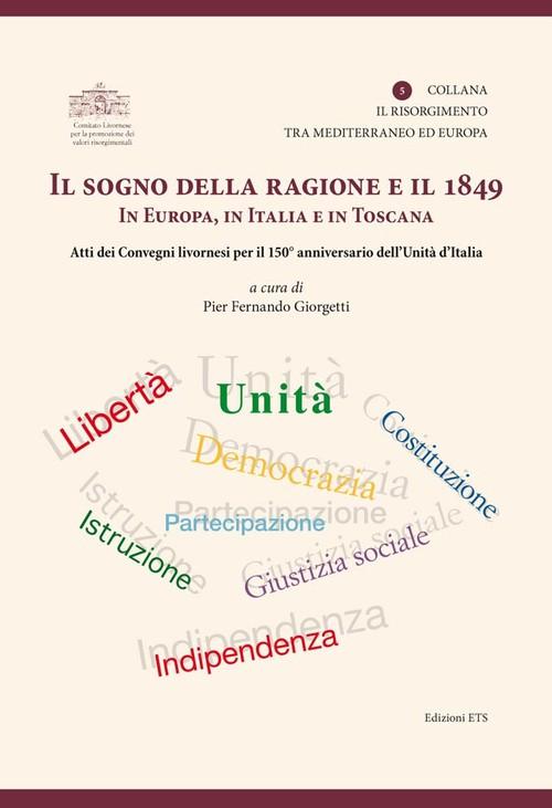 Il sogno della ragione e il 1849 in Europa, in Italia e in Toscana.Atti dei convegni livornesi per il 150° anniversario dell'Unità d'Italia