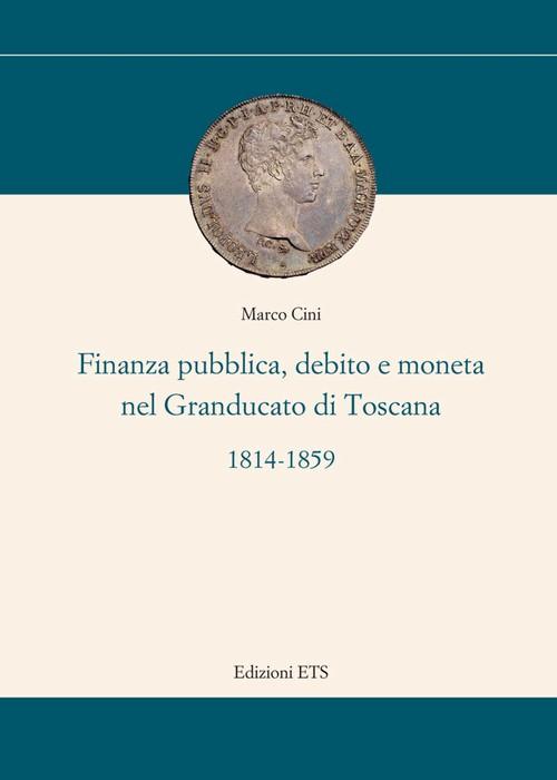 Finanza pubblica, debito e moneta nel Granducato di Toscana.(1814-1859)