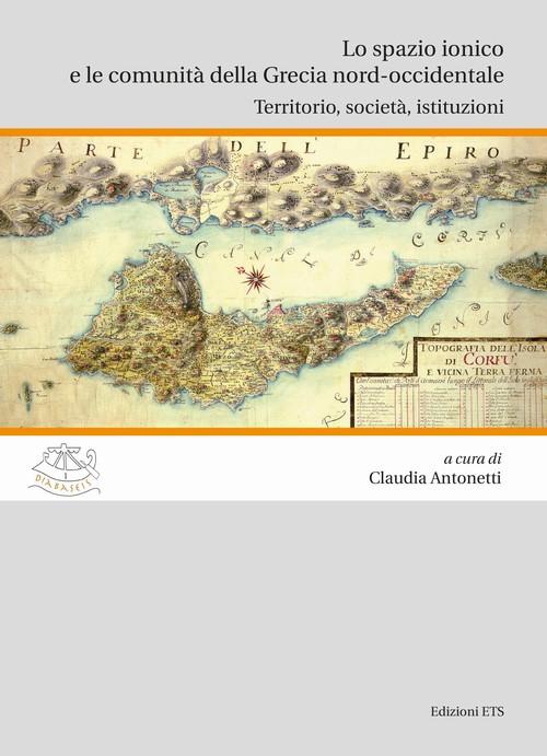 Lo spazio ionico e le comunità della Grecia nord-occidentale.Territorio, società, istituzioni