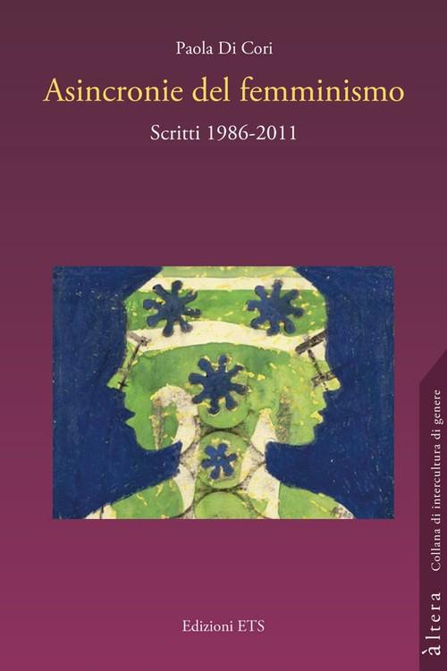 Asincronie del femminismo.Scritti 1986-2011