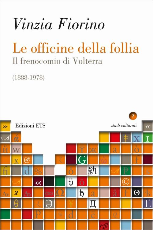 Le officine della follia.Il frenocomio di Volterra (1888-1978)