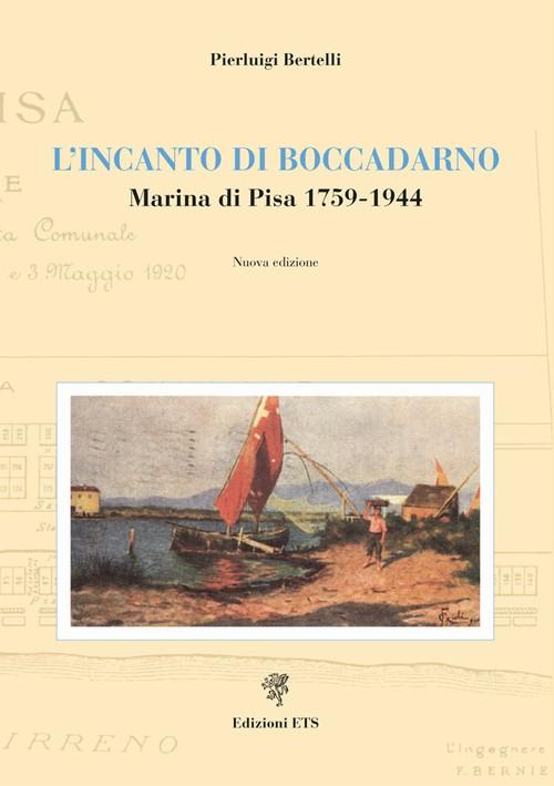 L'incanto di Boccadarno.Marina di Pisa 1795-1944