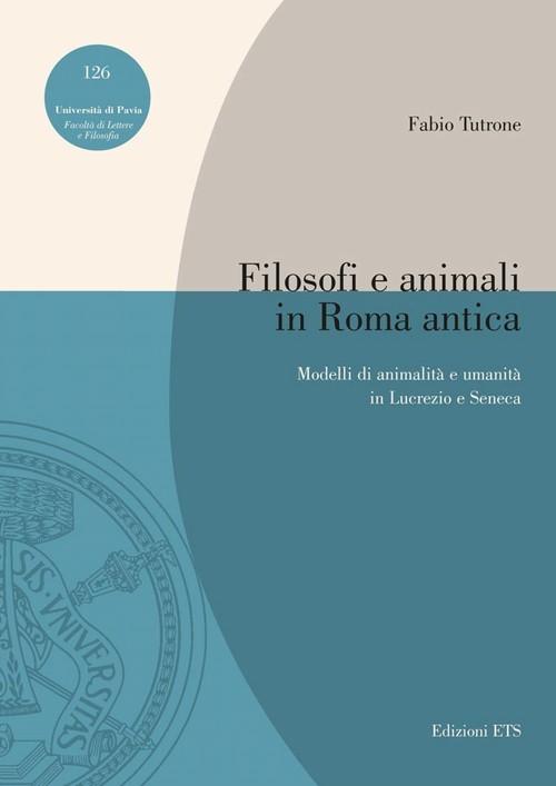 Filosofi e animali in Roma antica.Modelli di animalità e umanità in Lucrezio e Seneca
