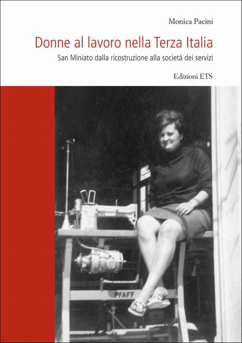 Donne al lavoro nella Terza Italia.San Miniato dalla ricostruzione alla società dei servizi