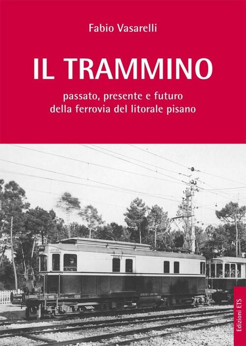 Il trammino.Passato, presente e futuro della ferrovia del litorale pisano