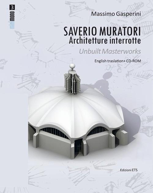 Saverio Muratori.Architetture interrotte / Unbuilt Masterworks