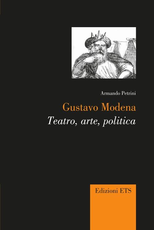 Gustavo Modena.Teatro, arte, politica