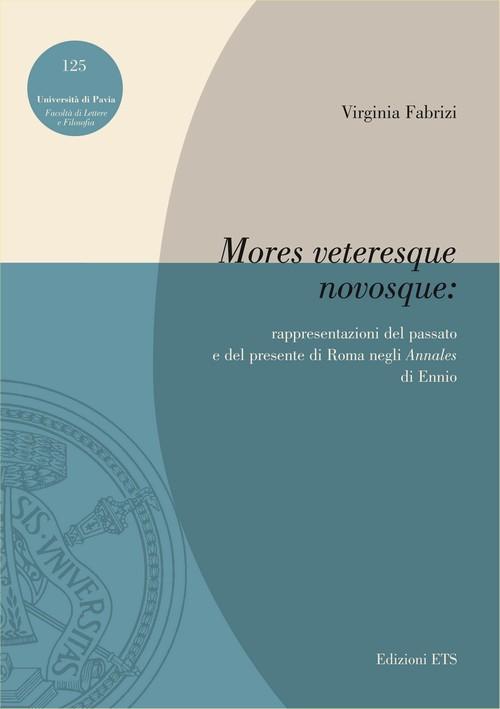 Mores veteresque novosque: <br> rappresentazioni del passato e del presente di Roma negli Annales di Ennio