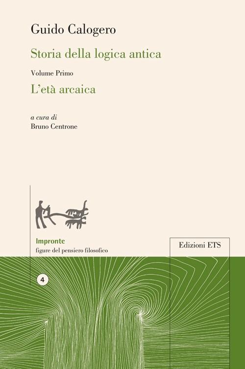 Storia della logica antica.Volume primo - L'età arcaica