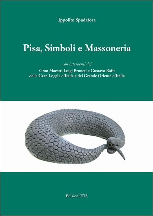 Pisa, Simboli e Massoneria.con interventi dei Gran Maestri Luigi Pruneti e Gustavo Raffi della Gran Loggia d'Italia e del Grande Oriente d'Italia