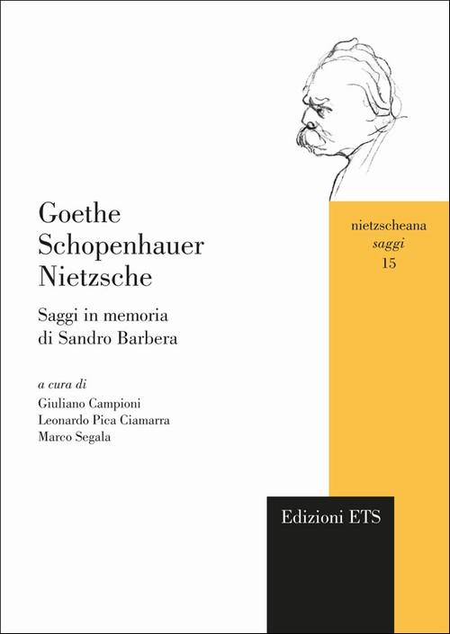 Goethe Schopenhauer Nietzsche.Saggi in memoria di Sandro Barbera