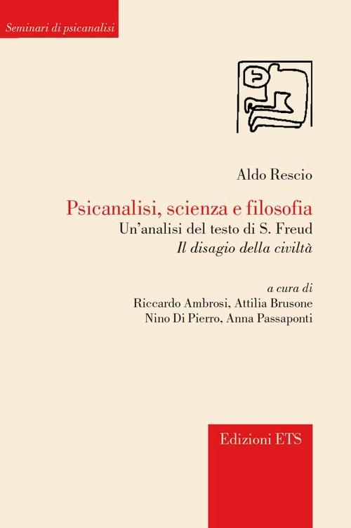 Psicanalisi, scienza e filosofia..Un'analisi del testo di S. Freud <i>Il disagio della civiltà</i>