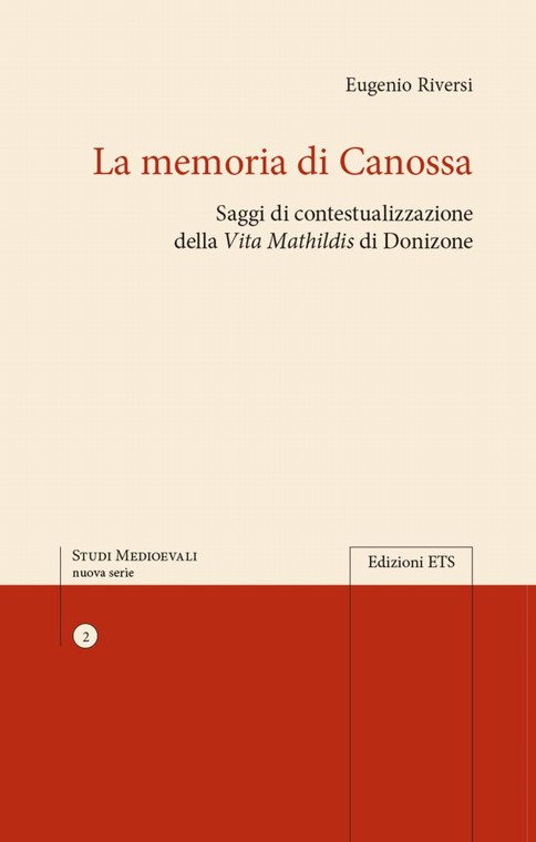 La memoria di Canossa.Saggi di contestualizzazione della <i>Vita Mathildis</i> di Donizone