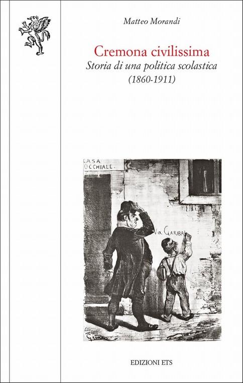 Cremona civlissima.Storia di una politica scolastica (1860-1911)