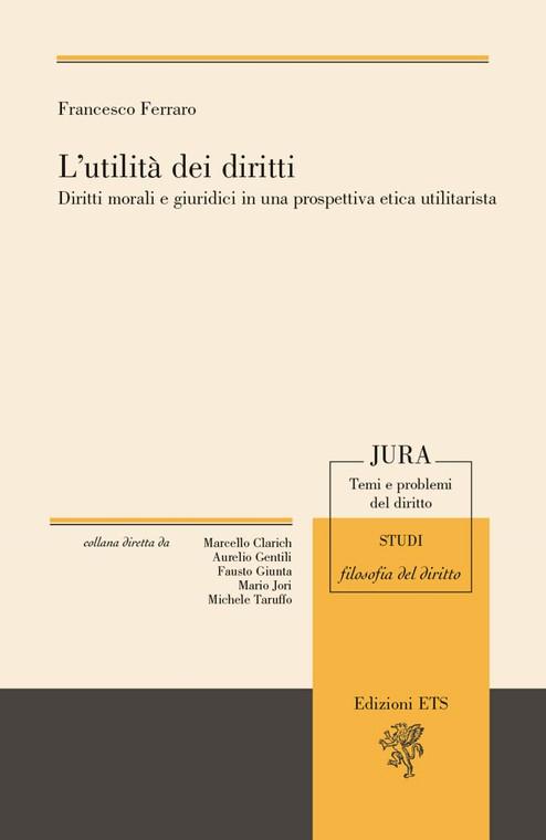 L'utilità dei diritti.Diritti morali e giuridici in una prospettiva etica utilitarista