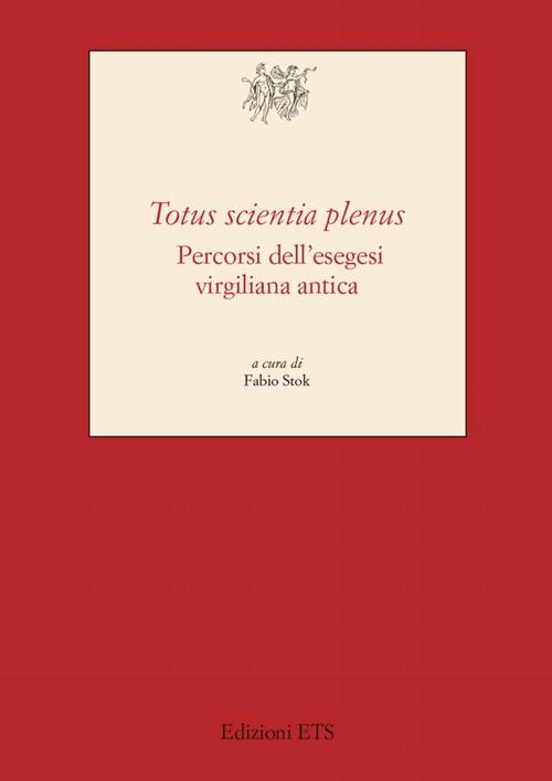 <i>Totus scientia plenus</i>.Percorsi dell'esegesi virgiliana antica