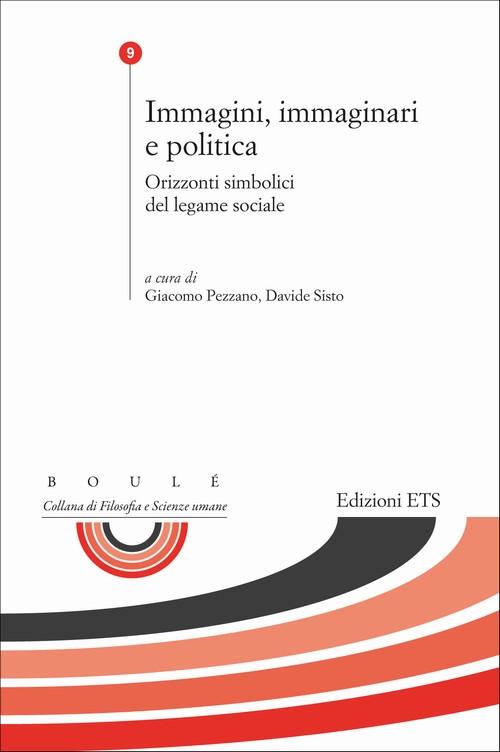 Immagini, immaginari e politica.Orizzonti simbolici del legame sociale