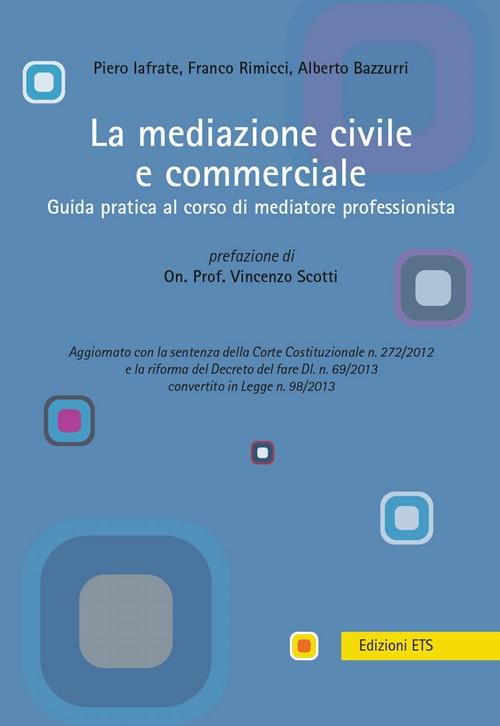 La mediazione civile e commerciale.Guida pratica al corso di mediatore professionista